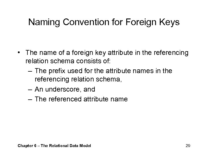 Naming Convention for Foreign Keys • The name of a foreign key attribute in