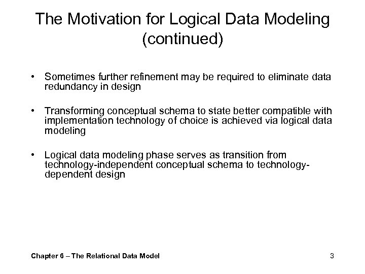 The Motivation for Logical Data Modeling (continued) • Sometimes further refinement may be required
