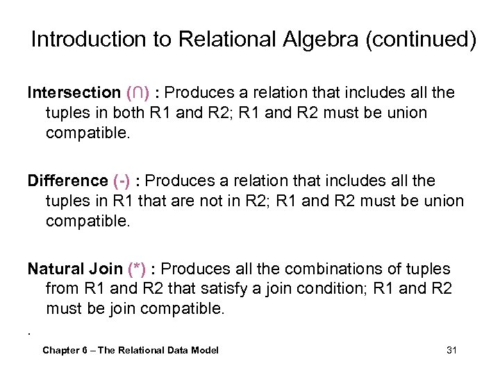 Introduction to Relational Algebra (continued) Intersection (∩) : Produces a relation that includes all
