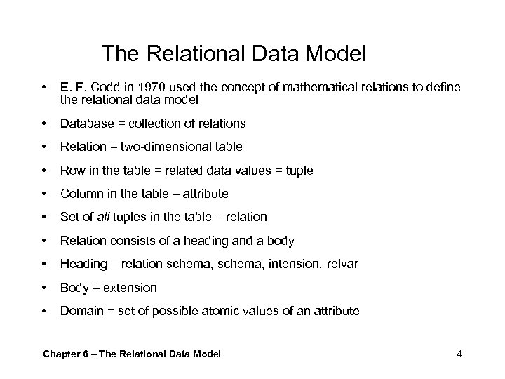 The Relational Data Model • E. F. Codd in 1970 used the concept of