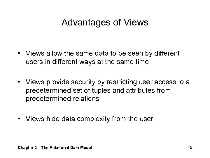 Advantages of Views • Views allow the same data to be seen by different