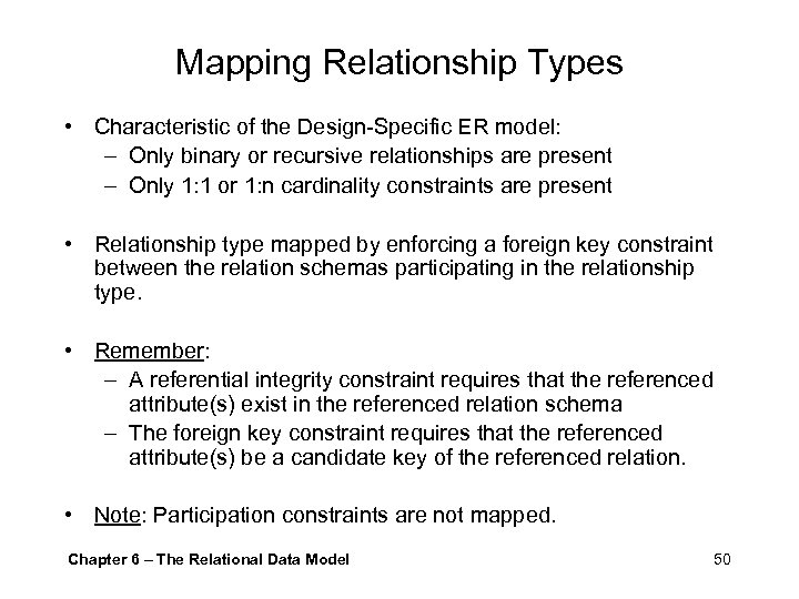Mapping Relationship Types • Characteristic of the Design-Specific ER model: – Only binary or