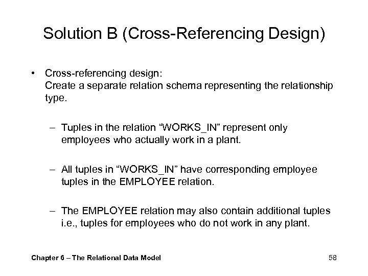 Solution B (Cross-Referencing Design) • Cross-referencing design: Create a separate relation schema representing the