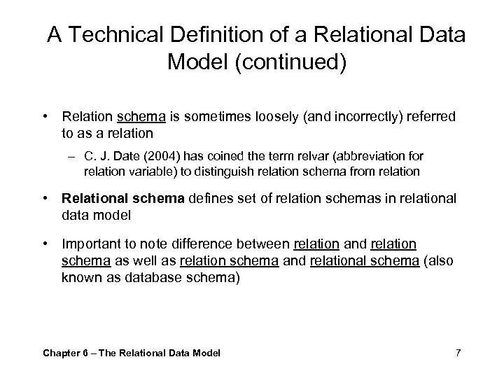 A Technical Definition of a Relational Data Model (continued) • Relation schema is sometimes