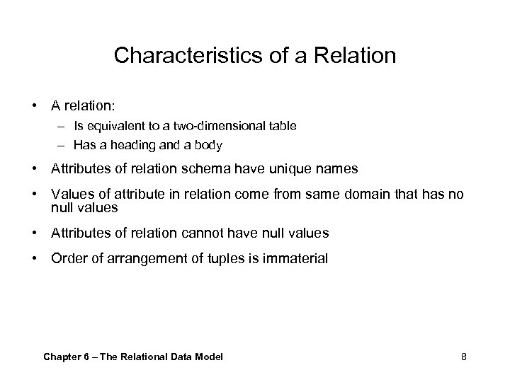 Characteristics of a Relation • A relation: – Is equivalent to a two-dimensional table