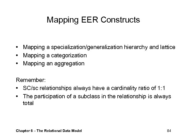Mapping EER Constructs • Mapping a specialization/generalization hierarchy and lattice • Mapping a categorization