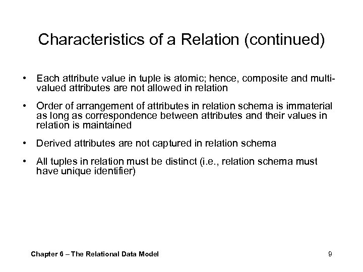 Characteristics of a Relation (continued) • Each attribute value in tuple is atomic; hence,