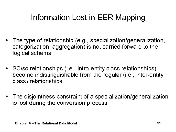 Information Lost in EER Mapping • The type of relationship (e. g. , specialization/generalization,