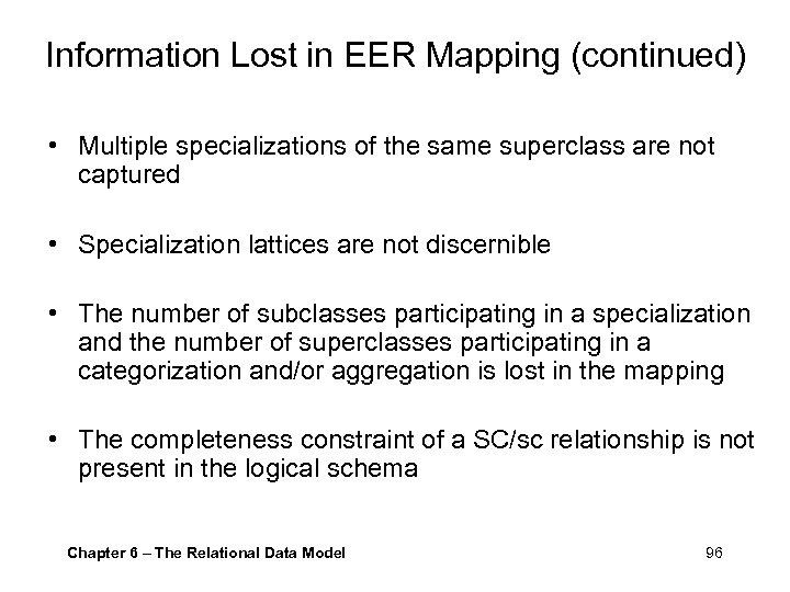 Information Lost in EER Mapping (continued) • Multiple specializations of the same superclass are