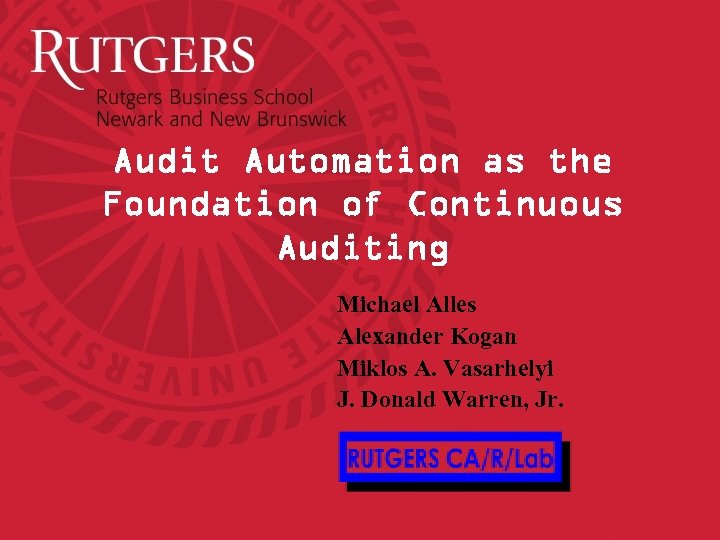 Audit Automation as the Foundation of Continuous Auditing Michael Alles Alexander Kogan Miklos A.
