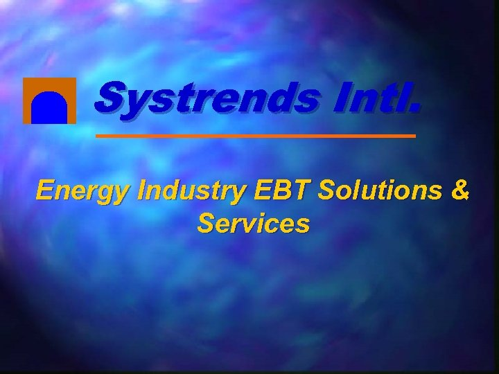 Systrends Intl. Energy Industry EBT Solutions & Services