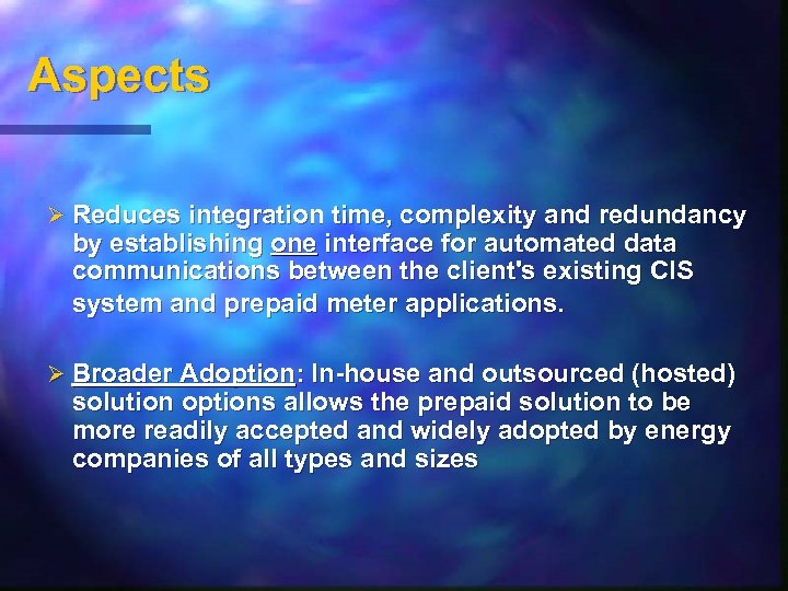 Aspects Ø Reduces integration time, complexity and redundancy by establishing one interface for automated