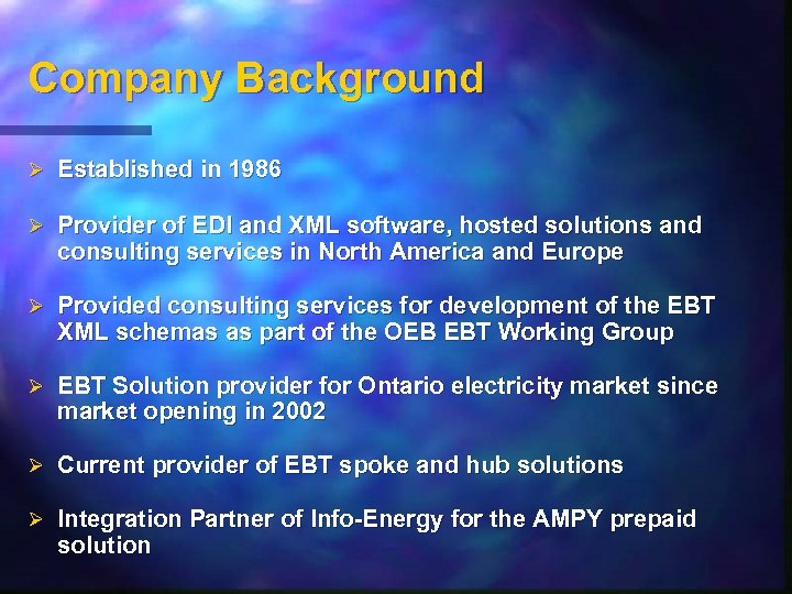 Company Background Ø Established in 1986 Ø Provider of EDI and XML software, hosted