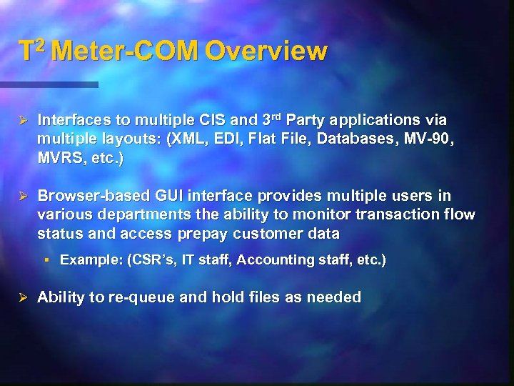 T 2 Meter-COM Overview Ø Interfaces to multiple CIS and 3 rd Party applications