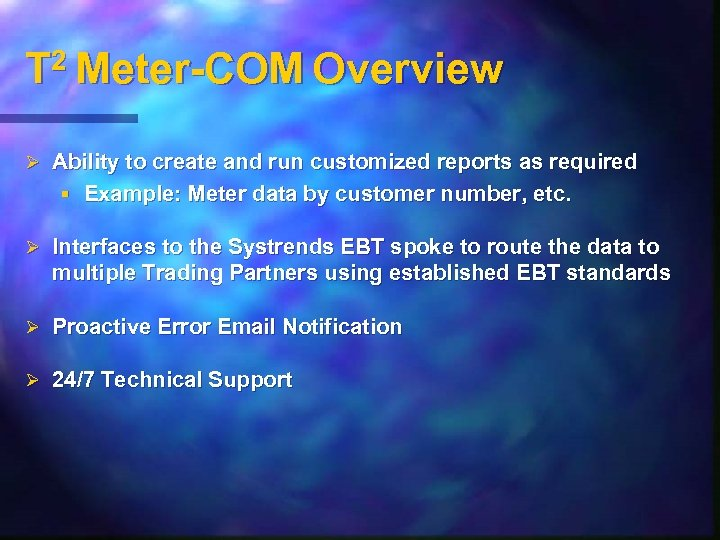 T 2 Meter-COM Overview Ø Ability to create and run customized reports as required