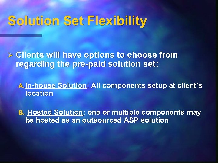 Solution Set Flexibility Ø Clients will have options to choose from regarding the pre-paid
