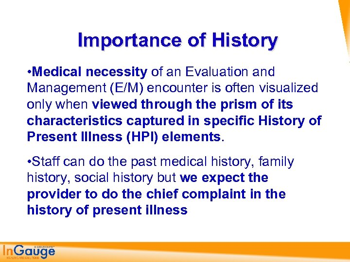 Importance of History • Medical necessity of an Evaluation and Management (E/M) encounter is
