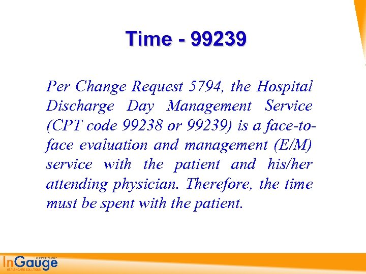Time - 99239 Per Change Request 5794, the Hospital Discharge Day Management Service (CPT