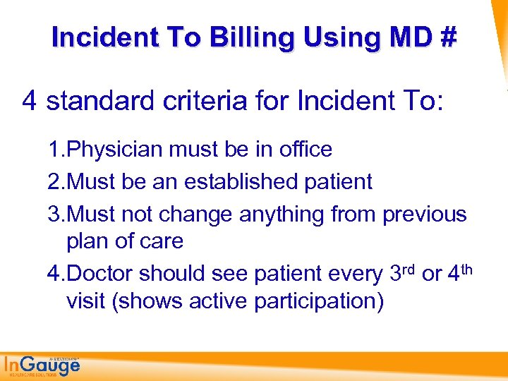 Incident To Billing Using MD # 4 standard criteria for Incident To: 1. Physician