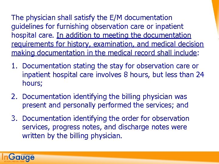 The physician shall satisfy the E/M documentation guidelines for furnishing observation care or inpatient