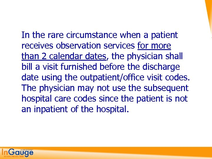 In the rare circumstance when a patient receives observation services for more than 2