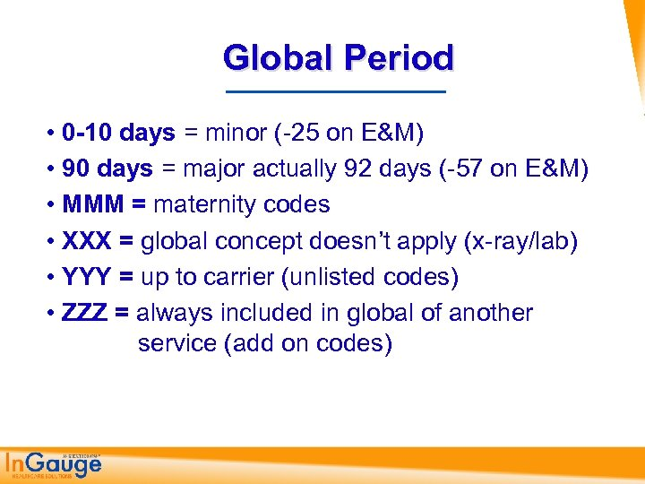 Global Period • 0 -10 days = minor ( 25 on E&M) • 90