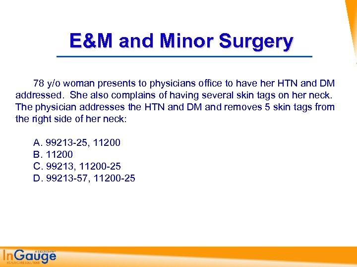 E&M and Minor Surgery 78 y/o woman presents to physicians office to have her