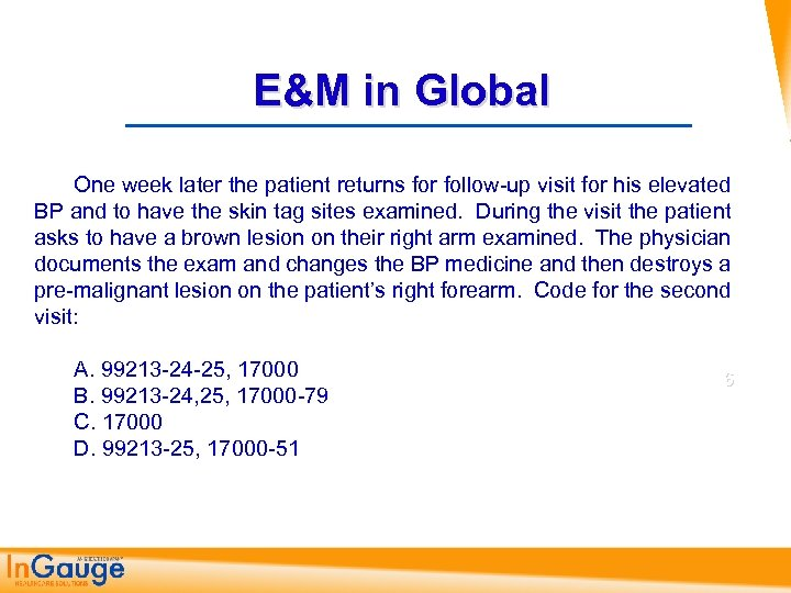 E&M in Global One week later the patient returns for follow up visit for