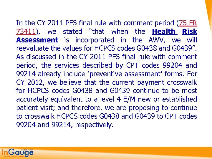 In the CY 2011 PFS final rule with comment period (75 FR 73411), we