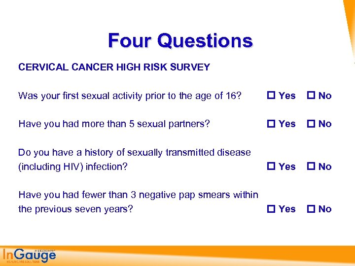Four Questions CERVICAL CANCER HIGH RISK SURVEY Was your first sexual activity prior to