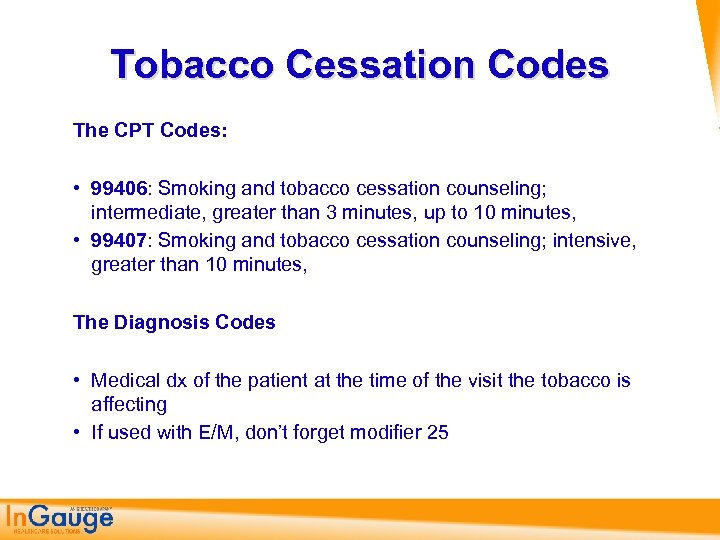 Tobacco Cessation Codes The CPT Codes: • 99406: Smoking and tobacco cessation counseling; intermediate,
