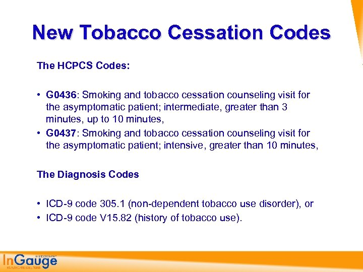 New Tobacco Cessation Codes The HCPCS Codes: • G 0436: Smoking and tobacco cessation