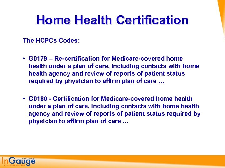Home Health Certification The HCPCs Codes: • G 0179 – Re-certification for Medicare-covered home
