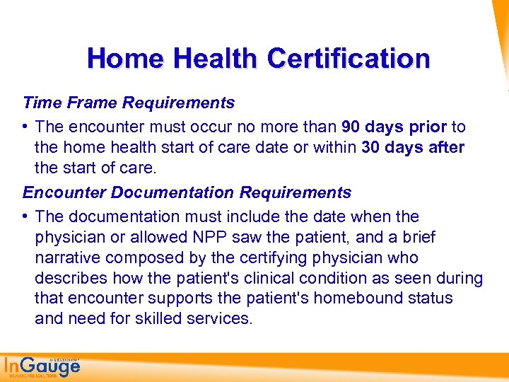 Home Health Certification Time Frame Requirements • The encounter must occur no more than