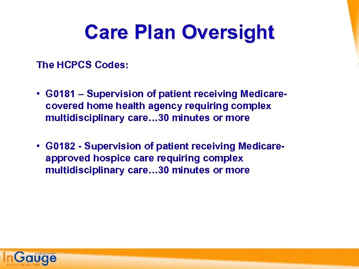 Care Plan Oversight The HCPCS Codes: • G 0181 – Supervision of patient receiving