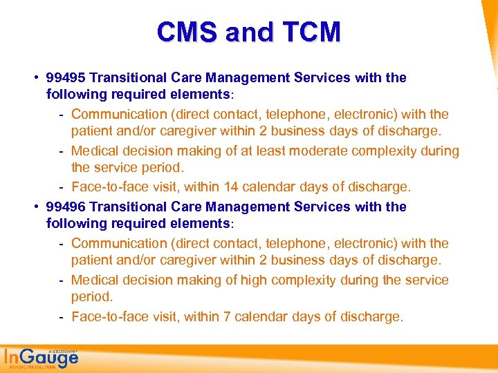 CMS and TCM • 99495 Transitional Care Management Services with the following required elements: