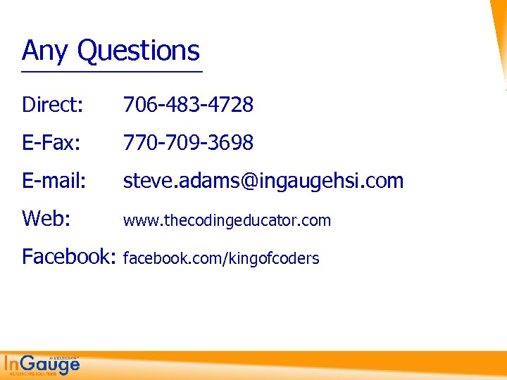 Any Questions Direct: 706 -483 -4728 E-Fax: 770 -709 -3698 E-mail: steve. adams@ingaugehsi. com