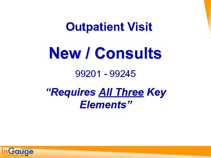 "Outpatient Visit New / Consults 99201 99245 ""Requires All Three Key Elements"""