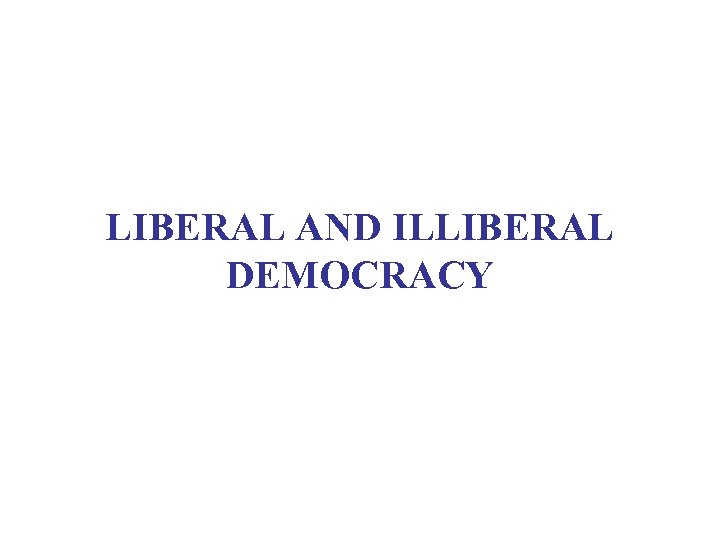 LIBERAL AND ILLIBERAL DEMOCRACY