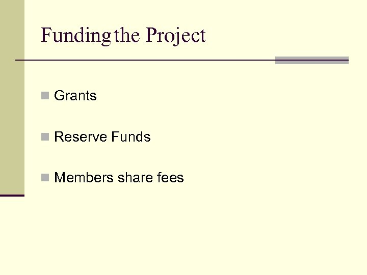Fundingthe Project n Grants n Reserve Funds n Members share fees