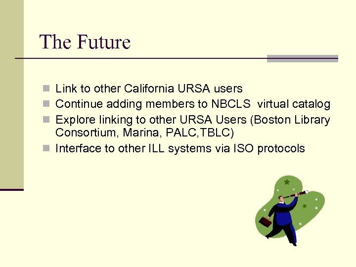 The Future n Link to other California URSA users n Continue adding members to
