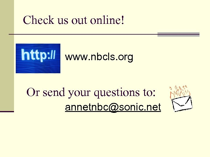 Check us out online! www. nbcls. org Or send your questions to: annetnbc@sonic. net
