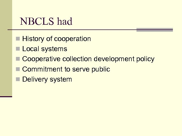 NBCLS had n History of cooperation n Local systems n Cooperative collection development policy