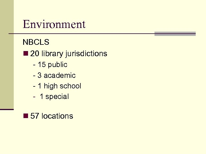 Environment NBCLS n 20 library jurisdictions - 15 public - 3 academic - 1