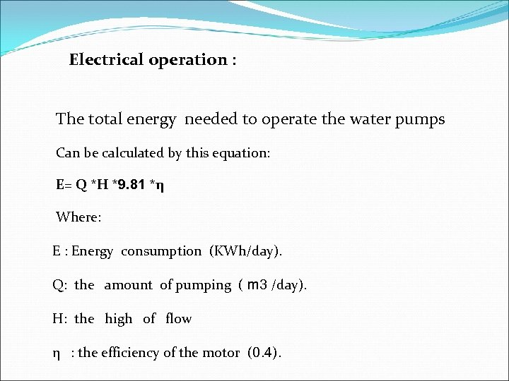 Electrical operation : The total energy needed to operate the water pumps Can be