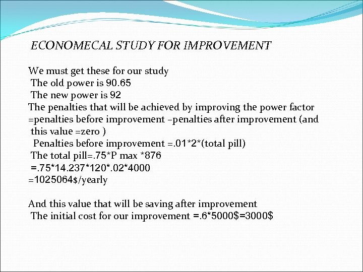 ECONOMECAL STUDY FOR IMPROVEMENT We must get these for our study The old power