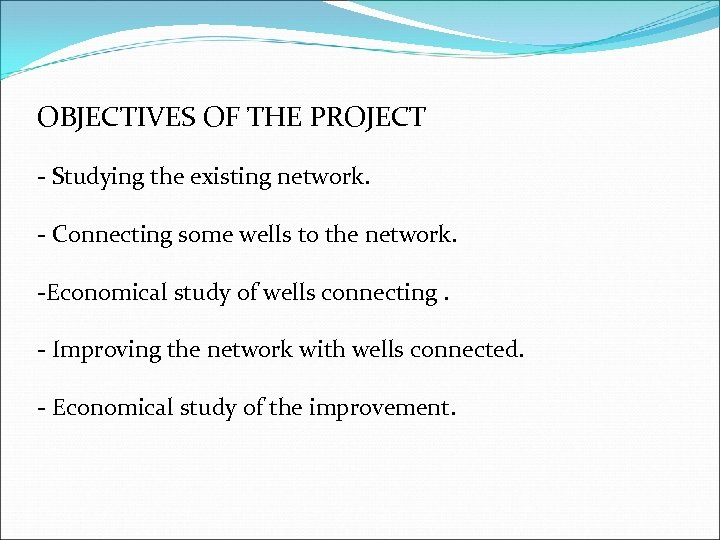 OBJECTIVES OF THE PROJECT - Studying the existing network. - Connecting some wells to