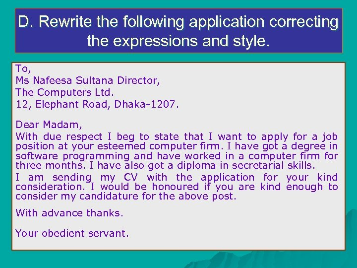 D. Rewrite the following application correcting the expressions and style. To, Ms Nafeesa Sultana