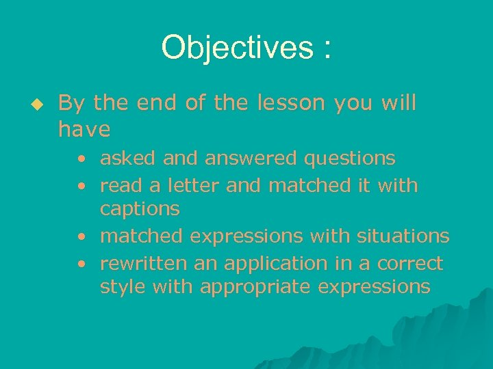 Objectives : u By the end of the lesson you will have • asked