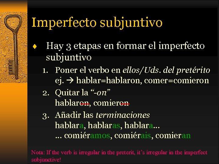 Imperfecto subjuntivo ¨ Hay 3 etapas en formar el imperfecto subjuntivo 1. Poner el